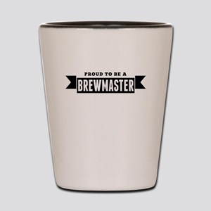 Proud To Be A Brewmaster Shot Glass