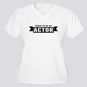 Proud To Be An Actor Plus Size T-Shirt