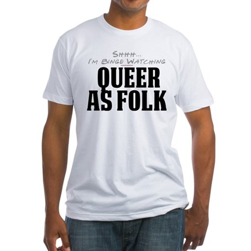 Shhh... I'm Binge Watching Queer as Folk Fitted T-