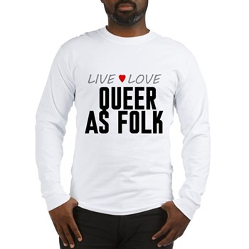 Live Love Queer as Folk Long Sleeve T-Shirt