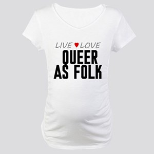 Live Love Queer as Folk Maternity T-Shirt
