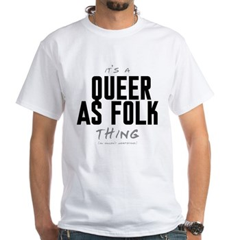 It's a Queer as Folk Thing White T-Shirt