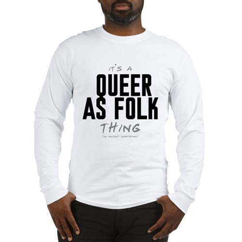 It's a Queer as Folk Thing Long Sleeve T-Shirt