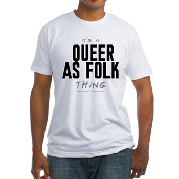It's a Queer as Folk Thing Fitted T-Shirt