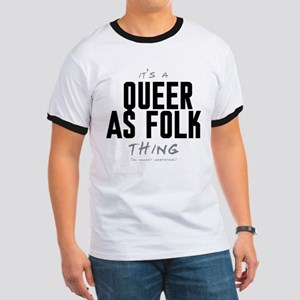 It's a Queer as Folk Thing Ringer T-Shirt