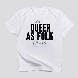 It's a Queer as Folk Thing Infant T-Shirt