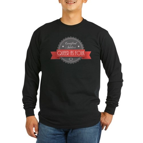 Certified Queer as Folk Addict Long Sleeve Dark T-