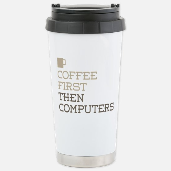 Coffee Then Computers Stainless Steel Travel Mug