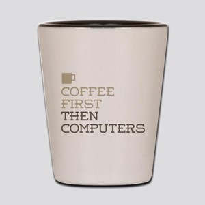 Coffee Then Computers Shot Glass