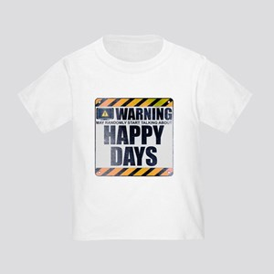 Warning: Happy Days Infant/Toddler T-Shirt