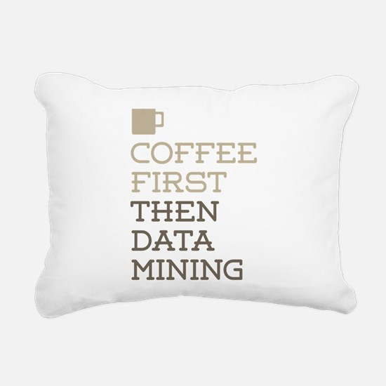 Coffee Then Data Mining Rectangular Canvas Pillow