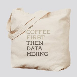 Coffee Then Data Mining Tote Bag