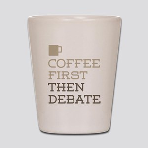 Coffee Then Debate Shot Glass