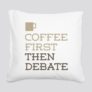 Coffee Then Debate Square Canvas Pillow