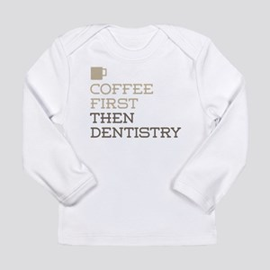 Coffee Then Dentistry Long Sleeve T-Shirt