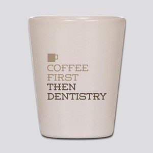 Coffee Then Dentistry Shot Glass