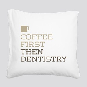Coffee Then Dentistry Square Canvas Pillow
