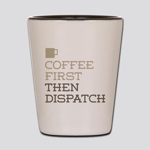Coffee Then Dispatch Shot Glass