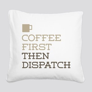 Coffee Then Dispatch Square Canvas Pillow