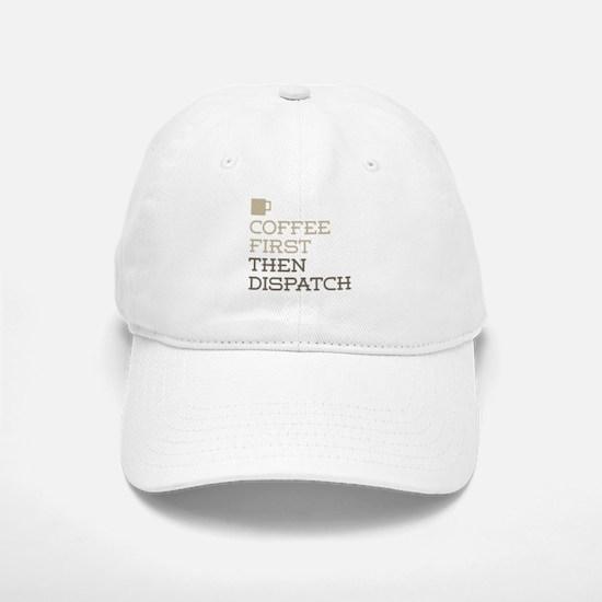 Coffee Then Dispatch Baseball Baseball Cap