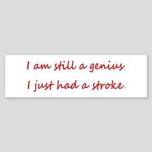 I am Still a Genius, I Just Had a S Bumper Sticker
