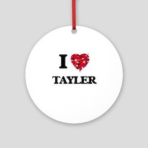 I Love Tayler Ornament (Round)