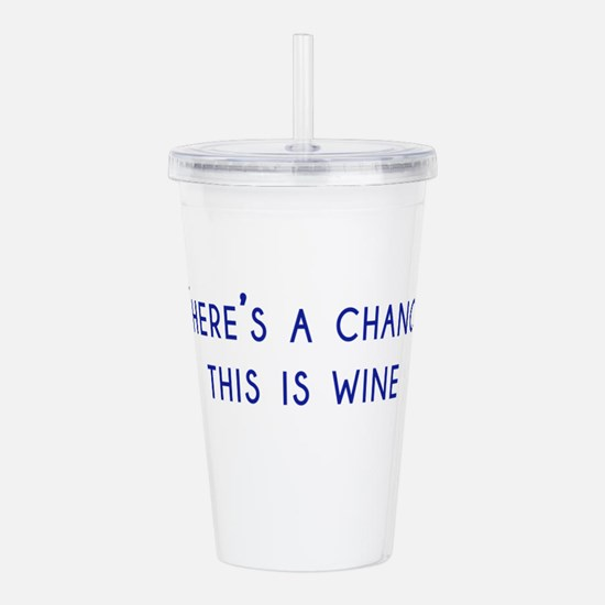 Theres a chance this is wine Acrylic Double-wall T