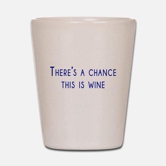 Theres a chance this is wine Shot Glass