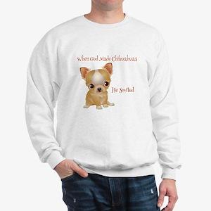 When God Made Chihuahuas Sweatshirt