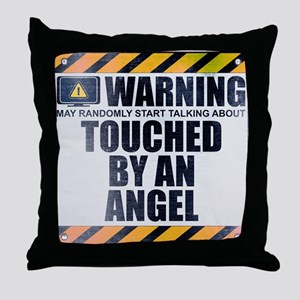 Warning: Touched by an Angel Throw Pillow