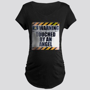 Warning: Touched by an Angel Dark Maternity T-Shir
