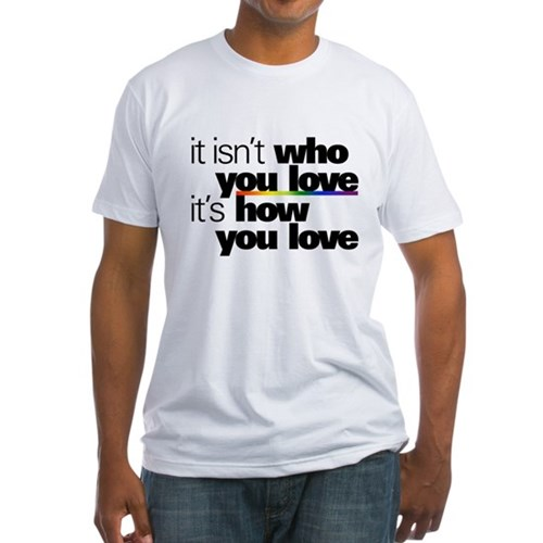 It's How You Love Fitted T-Shirt