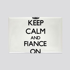 Keep Calm and Fiance ON Magnets