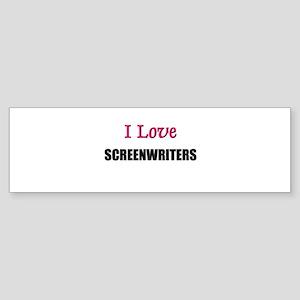 I Love SCREENWRITERS Bumper Sticker