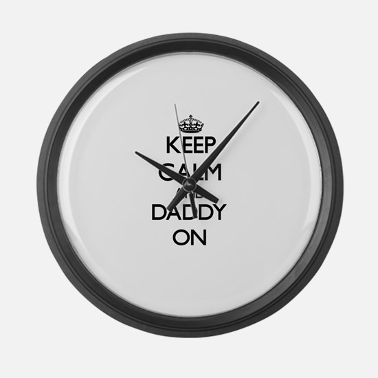 Keep Calm and Daddy ON Large Wall Clock