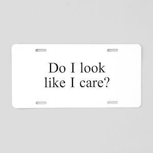 Look Like I Care Aluminum License Plate
