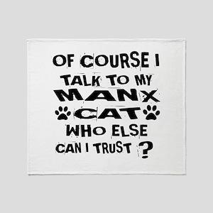Of Course I Talk To My Manx Cat Desi Throw Blanket