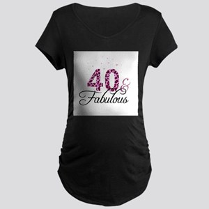 40 and Fabulous Maternity T-Shirt