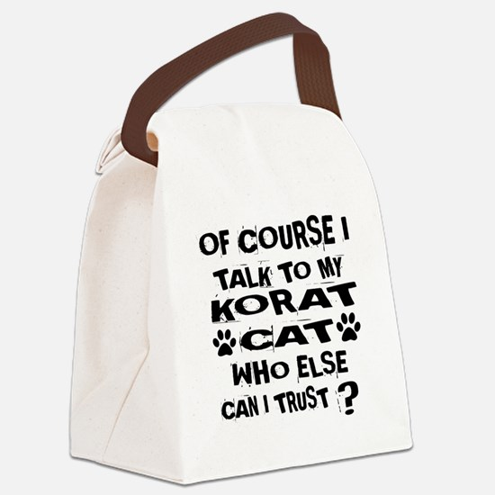 Of Course I Talk To My Korat Cat Canvas Lunch Bag