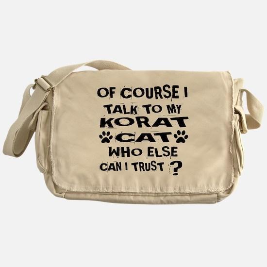 Of Course I Talk To My Korat Cat Des Messenger Bag