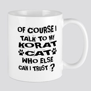 Of Course I Talk To My Korat Cat 11 oz Ceramic Mug
