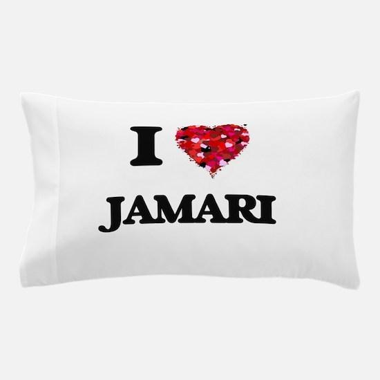 I Love Jamari Pillow Case