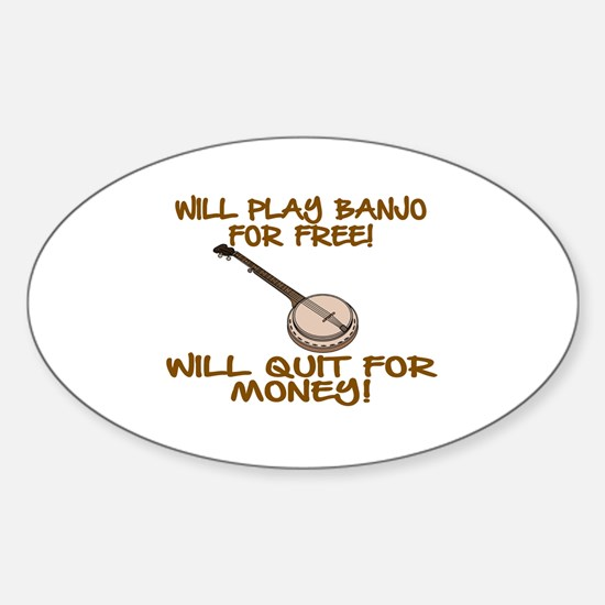 WILL PLAY BANJO FOR FREE. Sticker (Oval)