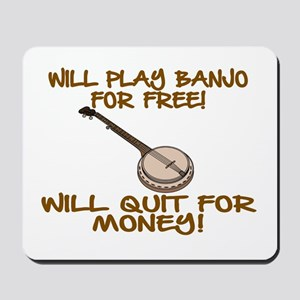 WILL PLAY BANJO FOR FREE. Mousepad