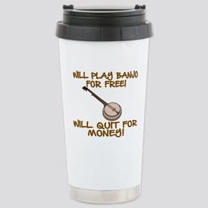 WILL PLAY BANJO FOR FRE Stainless Steel Travel Mug