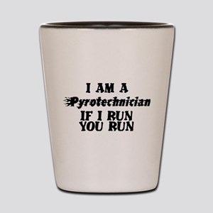 Pyrotechnician | If I Run | You Run Shot Glass
