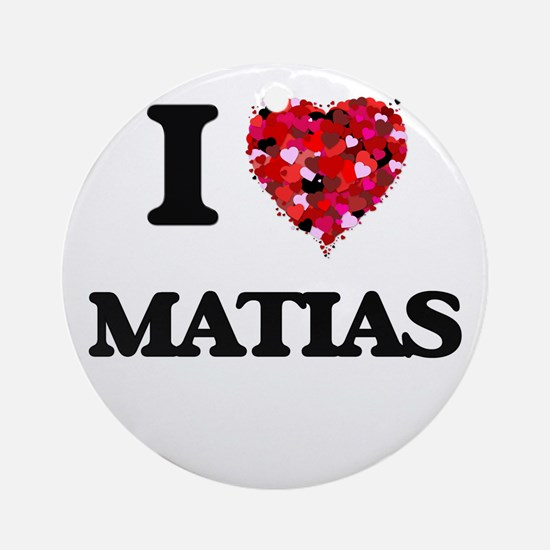 I Love Matias Ornament (Round)
