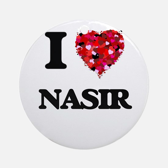 I Love Nasir Ornament (Round)