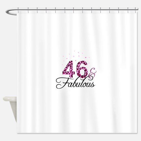 46 and Fabulous Shower Curtain