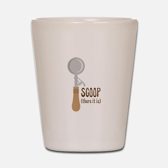 Scoop There It Is Shot Glass